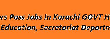 Bachelors Pass Jobs In Karachi 2018 GOVT Hyderabad Health, Education, Secretariat Departments